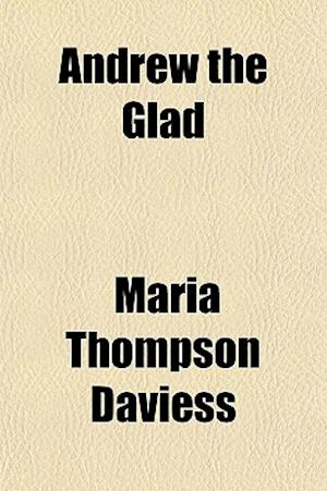 Andrew the Glad af Maria Thompson Daviess