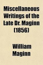 Miscellaneous Writings of the Late Dr. Maginn (Volume 4) af William Maginn