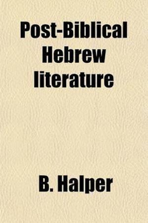 Post-Biblical Hebrew Literature (Volume 2); An Anthology af B. Halper