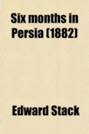 Six Months in Persia (Volume 2) af Edward Stack