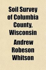 Soil Survey of Columbia County, Wisconsin (Volume 49) af Andrew Robeson Whitson
