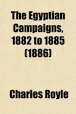 The Egyptian Campaigns, 1882 to 1885 (Volume 1); And the Events Which Led to Them af Charles Royle