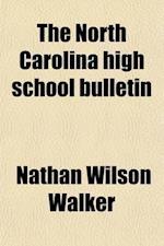 The North Carolina High School Bulletin (Volume 4) af Nathan Wilson Walker