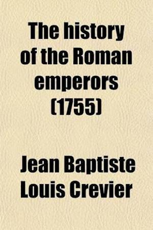 The History of the Roman Emperors (Volume 3) af Jean Baptiste Louis Crvier, John Mills Jean Baptiste Louis Crevier, Jean Baptiste Louis Crevier