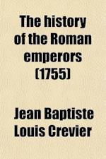 The History of the Roman Emperors (Volume 3) af Jean Baptiste Louis Crvier, John Mills Jean Baptiste Louis Crevier, Jean Baptiste Louis Crevier
