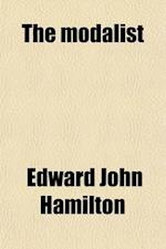 The Modalist; Or, the Laws of Rational Conviction. a Textbook in Formal or General Logic af Edward John Hamilton