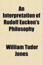 An Interpretation of Rudolf Eucken's Philosophy af William Tudor Jones