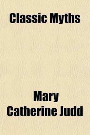 Classic Myths af Mary Catherine Judd