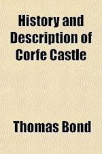 History and Description of Corfe Castle af Thomas Bond