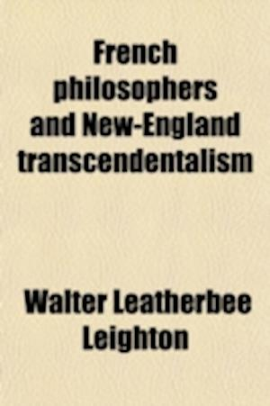 French Philosophers and New-England Transcendentalism af Walter Leatherbee Leighton