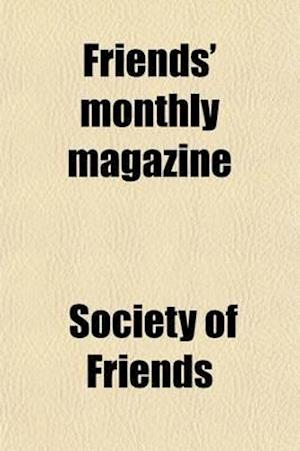 Friends' Monthly Magazine Volume 2 af Society Of Friends