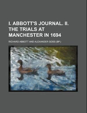 I. Abbott's Journal. II. the Trials at Manchester in 1694 af Richard Abbott