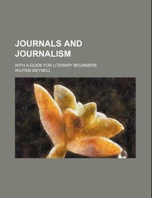 Journals and Journalism; With a Guide for Literary Beginners af Wilfrid Meynell