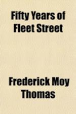 Fifty Years of Fleet Street; Being the Life and Recollections of Sir John R. Robinson af Frederick Moy Thomas