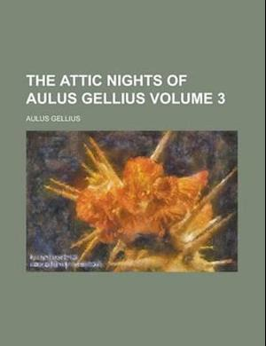 The Attic Nights of Aulus Gellius Volume 3 af Aulus Gellius, John Beatty
