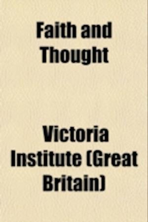 Faith and Thought (Volume 33) af Victoria Institute, Victoria Institute (Great Britain)