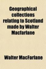Geographical Collections Relating to Scotland Made by Walter MacFarlane (Volume 51) af Walter Macfarlane