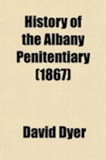 History of the Albany Penitentiary af David Dyer