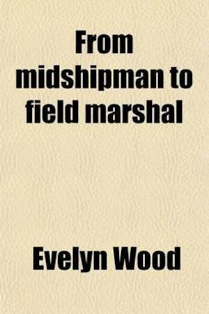 From Midshipman to Field Marshal (Volume 1) af Evelyn Wood, Evelyn Wood