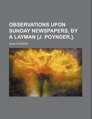 Observations Upon Sunday Newspapers, by a Layman [J. Poynder.]. af John Poynder