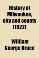 History of Milwaukee, City and County (Volume 2) af William George Bruce