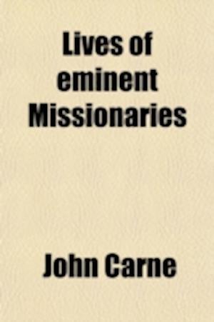 Lives of Eminent Missionaries (Volume 2) af John Carne