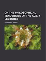 On the Philosophical Tendencies of the Age, 4 Lectures af John Daniel Morell