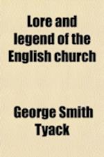 Lore and Legend of the English Church af George Smith Tyack