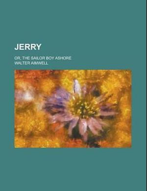 Jerry; Or, the Sailor Boy Ashore af Walter Aimwell