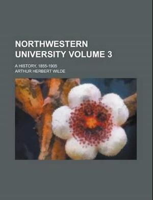Northwestern University (Volume 3); A History, 1855-1905 af Arthur Herbert Wilde