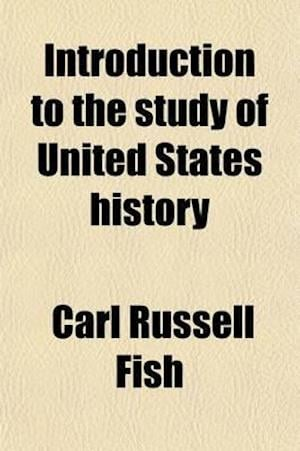 Introduction to the Study of United States History af Carl Russell Fish