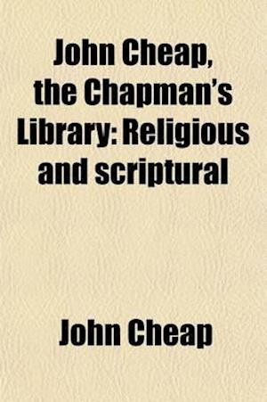 John Cheap, the Chapman's, Library Volume 2; Religious and Scriptural af John Cheap