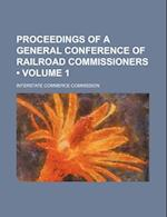 Proceedings of a General Conference of Railroad Commissioners (Volume 1) af Interstate Commerce Commission, Interstate Commerce Commission