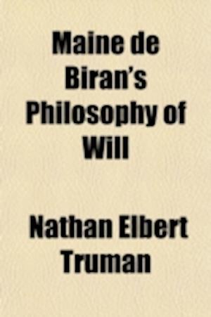 Maine de Biran's Philosophy of Will (Volume 5) af Nathan Elbert Truman