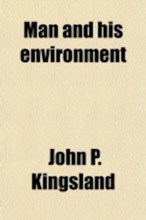 Man and His Environment; Thoughts of a Thinker, Collected and af John P. Kingsland