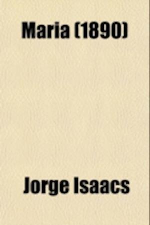 Maria; A South American Romance af Jorge Isaacs