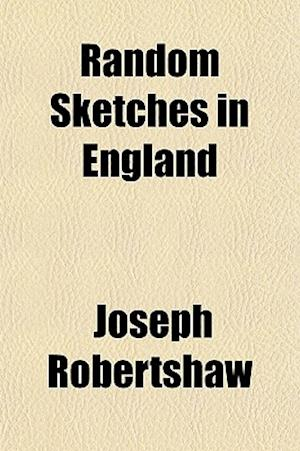Random Sketches in England & America, by Heather Bell af Joseph Robertshaw