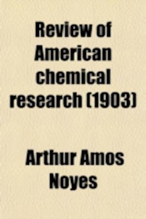 Review of American Chemical Research (Volume 9) af Arthur Amos Noyes, Massachusetts Institute Of Technology