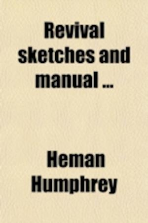 Revival Sketches and Manual; In Two Parts af Heman Humphrey
