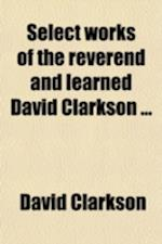 Select Works of the Reverend and Learned David Clarkson af David Clarkson
