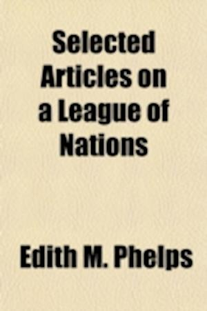 Selected Articles on a League of Nations af Edith M. Phelps