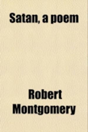 Satan, a Poem af Robert Montgomery
