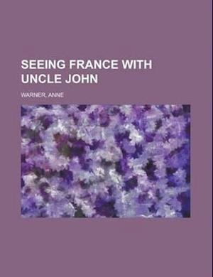 Seeing France with Uncle John af Anne Warner