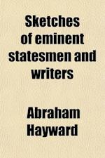 Sketches of Eminent Statesmen and Writers (Volume 2); With Other Essays af Abraham Hayward