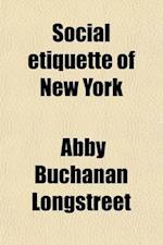 Social Etiquette of New York af Abby Buchanan Longstreet
