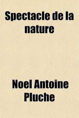 Spectacle de La Nature (Volume 5) af Noel Antoine Pluche