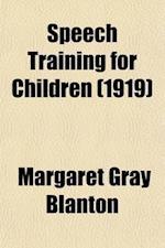 Speech Training for Children; The Hygiene of Speech af Margaret Gray Blanton