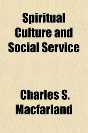 Spiritual Culture and Social Service af Charles S. Macfarland
