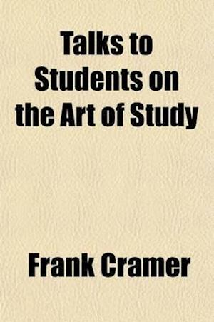 Talks to Students on the Art of Study af Frank Cramer