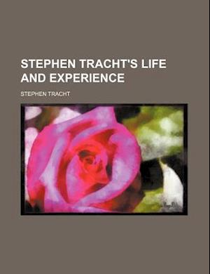 Stephen Tracht's Life and Experience af Stephen Tracht